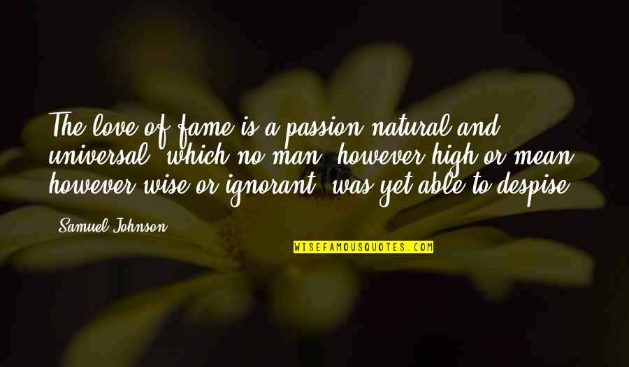 A Wise Man Love Quotes By Samuel Johnson: The love of fame is a passion natural