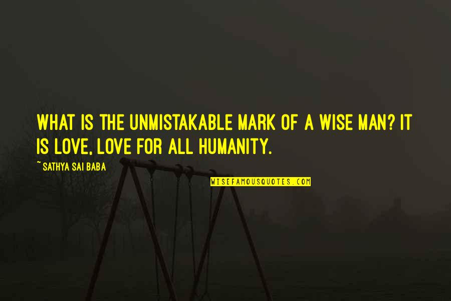 A Wise Man Love Quotes By Sathya Sai Baba: What is the unmistakable mark of a wise