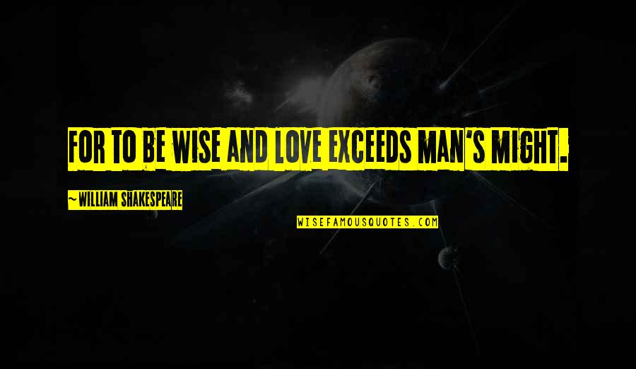 A Wise Man Love Quotes By William Shakespeare: For to be wise and love exceeds man's