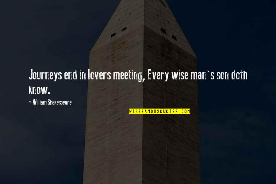 A Wise Man Love Quotes By William Shakespeare: Journeys end in lovers meeting, Every wise man's