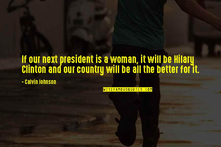 A Woman President Quotes By Calvin Johnson: If our next president is a woman, it