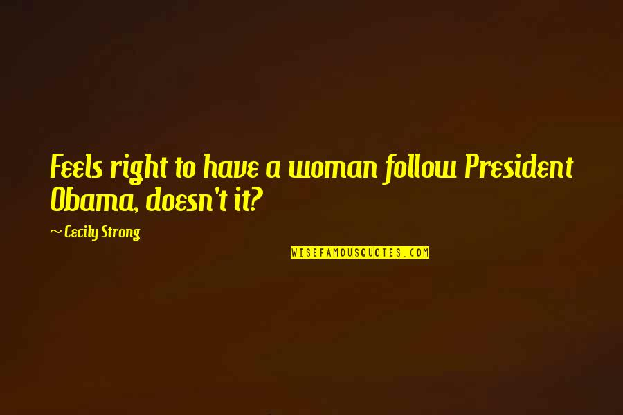 A Woman President Quotes By Cecily Strong: Feels right to have a woman follow President