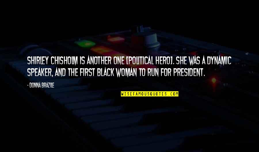 A Woman President Quotes By Donna Brazile: Shirley Chisholm is another one [political hero]. She