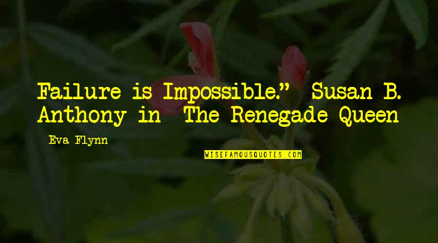 "A Woman President Quotes By Eva Flynn: Failure is Impossible.""--Susan B. Anthony in The Renegade"