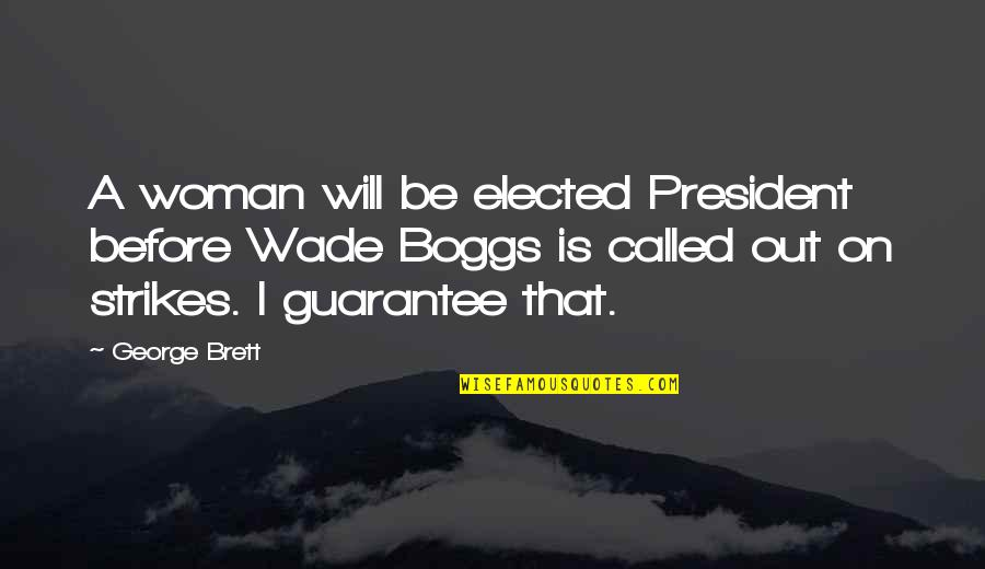A Woman President Quotes By George Brett: A woman will be elected President before Wade
