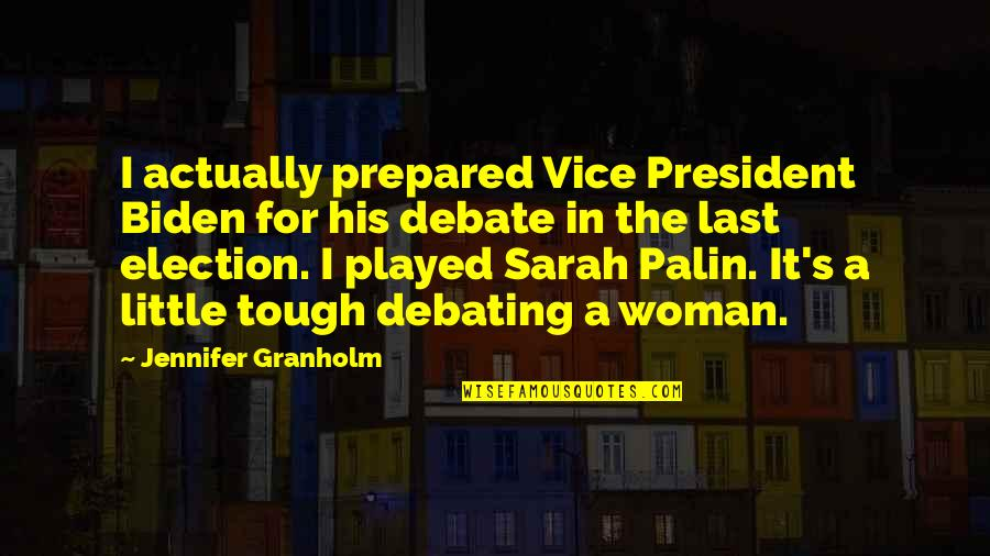 A Woman President Quotes By Jennifer Granholm: I actually prepared Vice President Biden for his