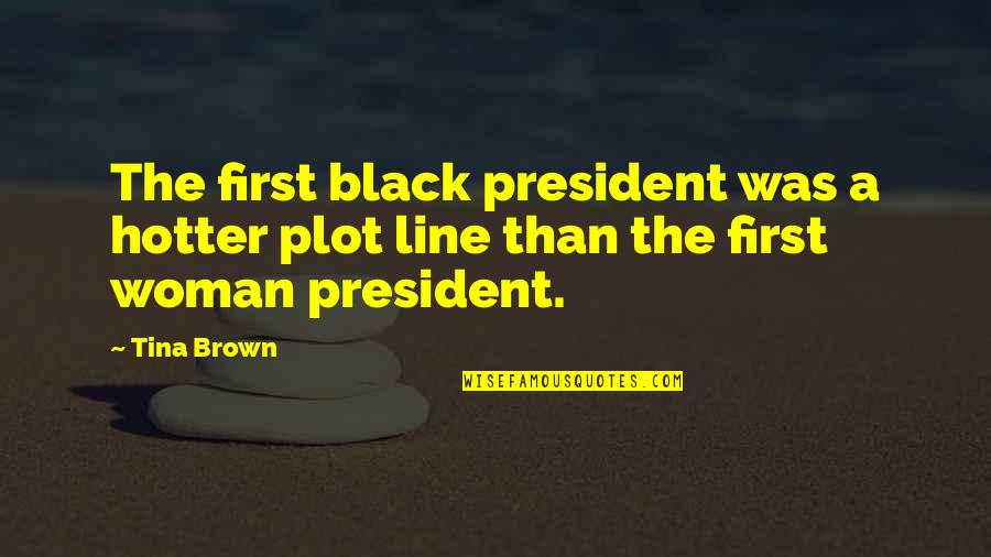 A Woman President Quotes By Tina Brown: The first black president was a hotter plot