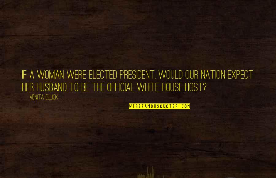 A Woman President Quotes By Venita Ellick: If a woman were elected president, would our
