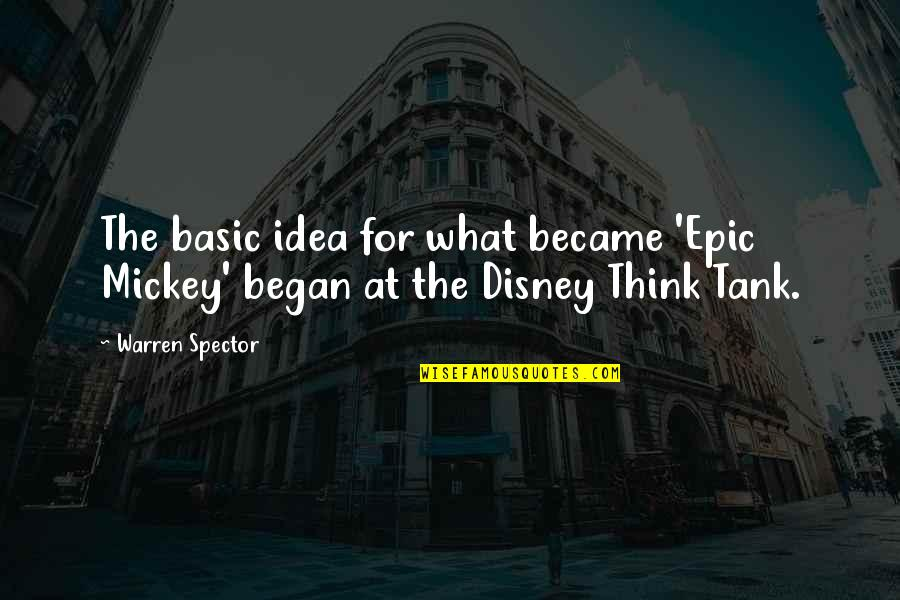 A Woman President Quotes By Warren Spector: The basic idea for what became 'Epic Mickey'