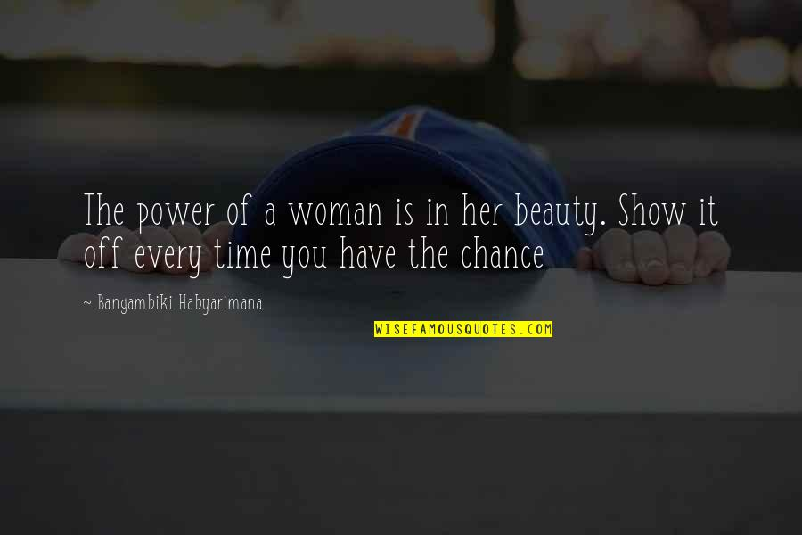 A Woman's Beauty And Strength Quotes By Bangambiki Habyarimana: The power of a woman is in her