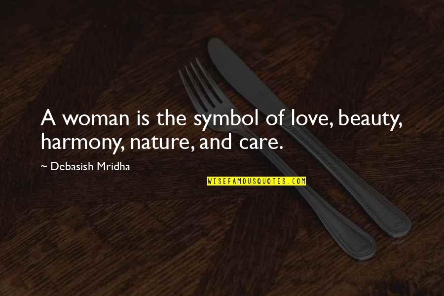 A Woman's Beauty And Strength Quotes By Debasish Mridha: A woman is the symbol of love, beauty,