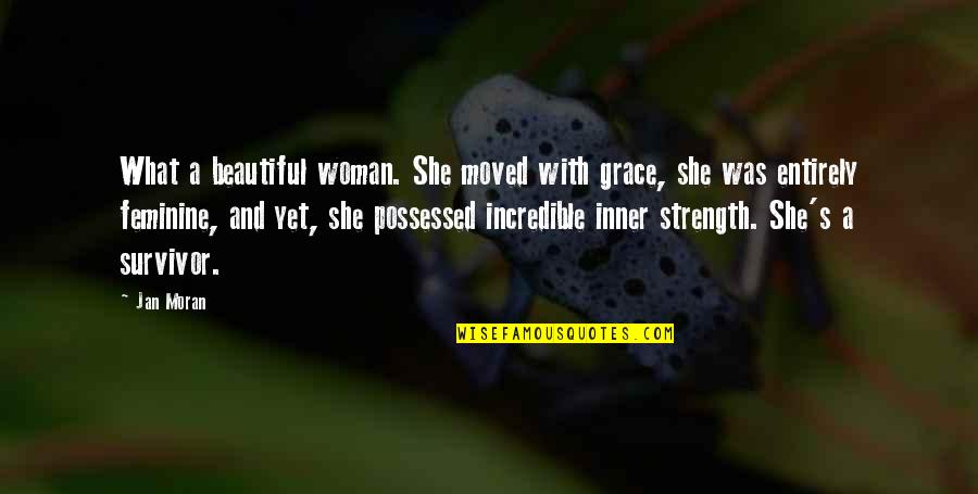 A Woman's Beauty And Strength Quotes By Jan Moran: What a beautiful woman. She moved with grace,