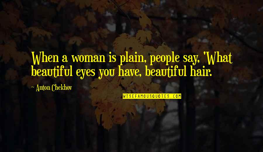 A Woman's Hair Quotes By Anton Chekhov: When a woman is plain, people say, 'What
