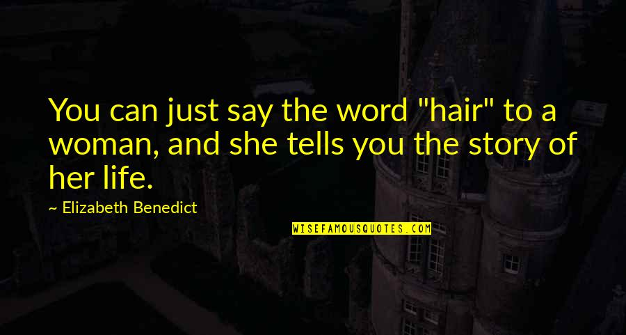 """A Woman's Hair Quotes By Elizabeth Benedict: You can just say the word """"hair"""" to"""