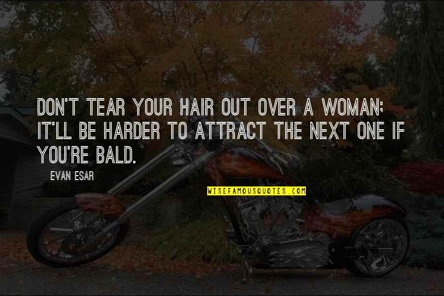 A Woman's Hair Quotes By Evan Esar: Don't tear your hair out over a woman;
