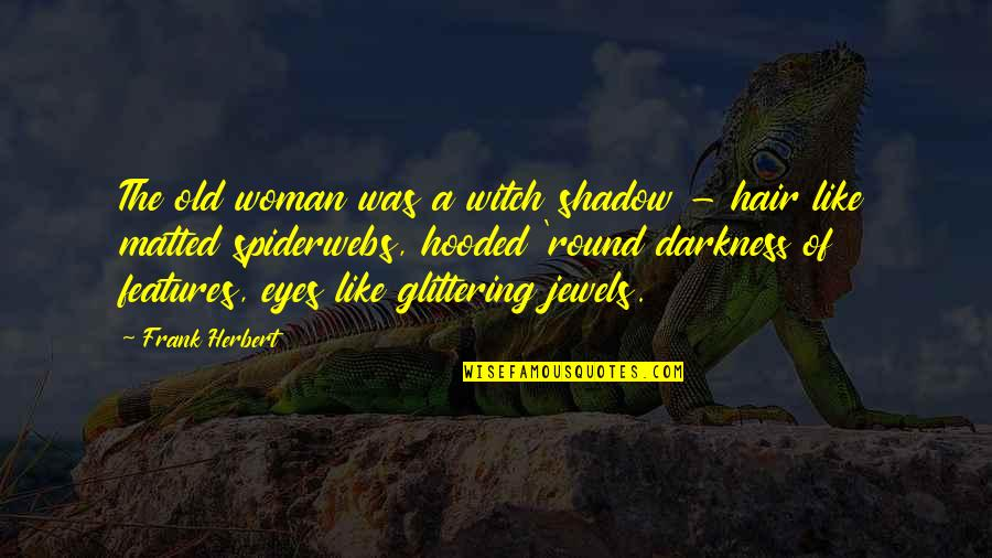 A Woman's Hair Quotes By Frank Herbert: The old woman was a witch shadow -