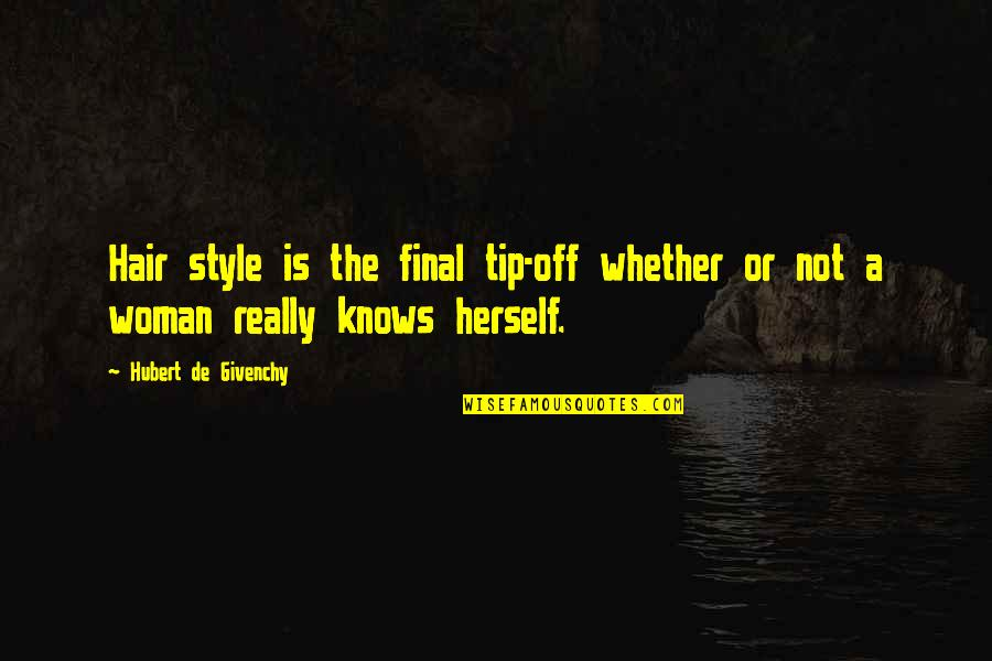 A Woman's Hair Quotes By Hubert De Givenchy: Hair style is the final tip-off whether or