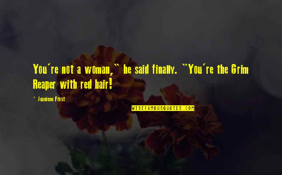 """A Woman's Hair Quotes By Jeaniene Frost: You're not a woman,"""" he said finally. """"You're"""