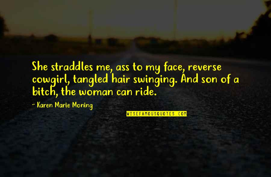 A Woman's Hair Quotes By Karen Marie Moning: She straddles me, ass to my face, reverse