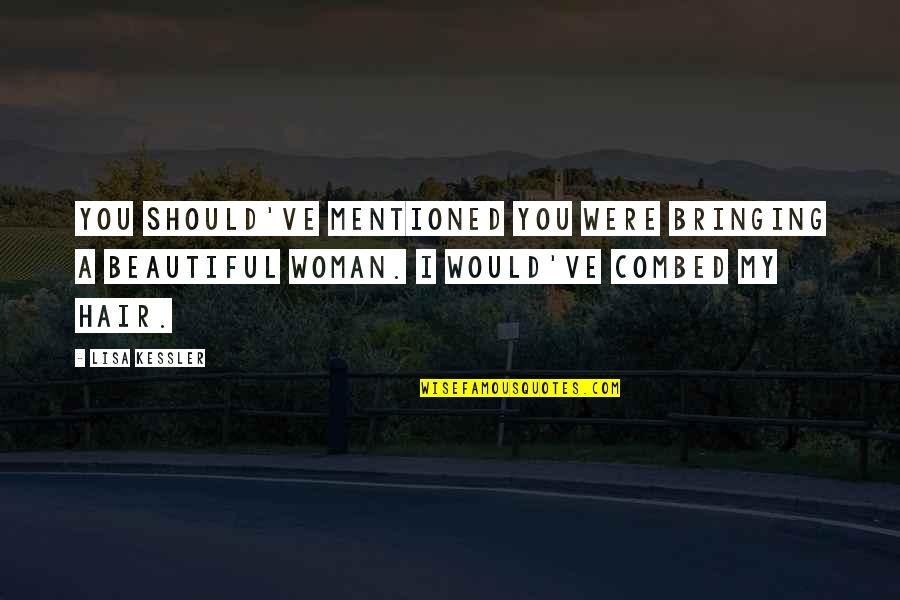 A Woman's Hair Quotes By Lisa Kessler: You should've mentioned you were bringing a beautiful