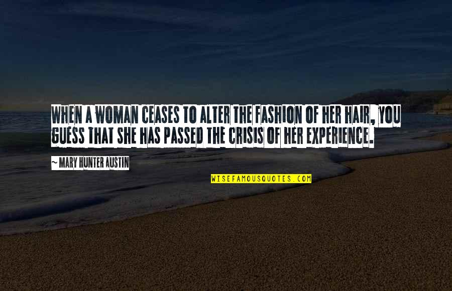A Woman's Hair Quotes By Mary Hunter Austin: When a woman ceases to alter the fashion
