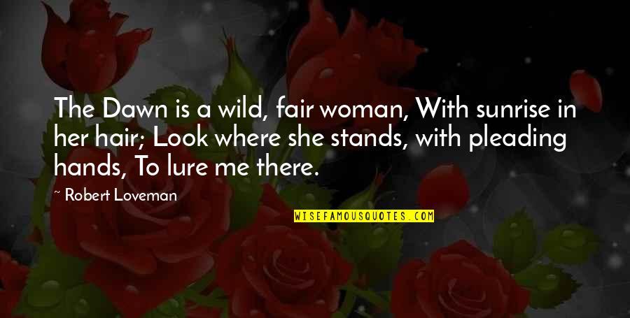 A Woman's Hair Quotes By Robert Loveman: The Dawn is a wild, fair woman, With