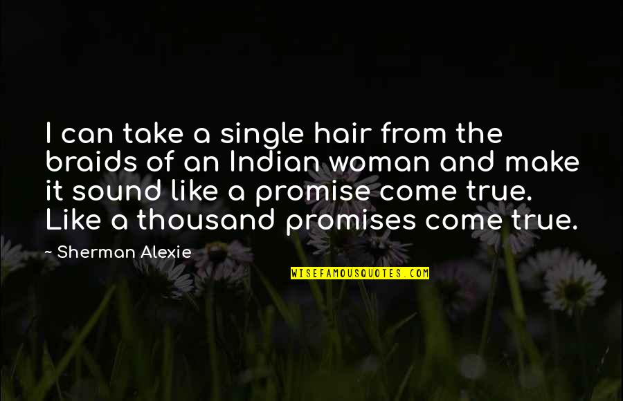 A Woman's Hair Quotes By Sherman Alexie: I can take a single hair from the