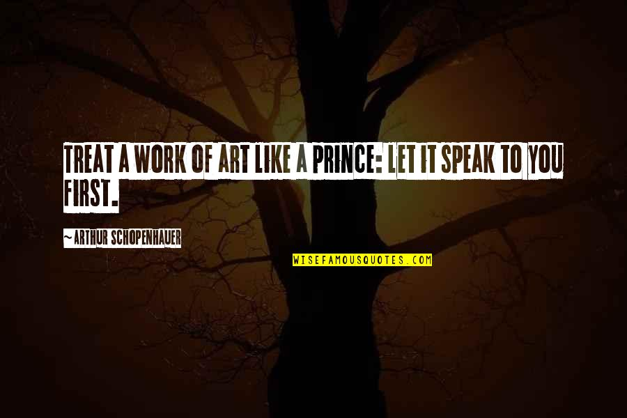 A Work Of Art Quotes By Arthur Schopenhauer: Treat a work of art like a prince: