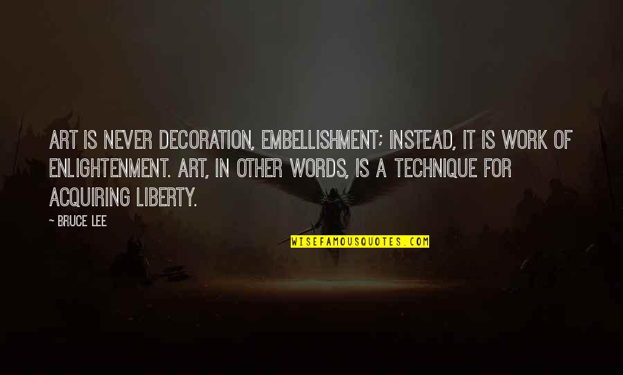 A Work Of Art Quotes By Bruce Lee: Art is never decoration, embellishment; instead, it is