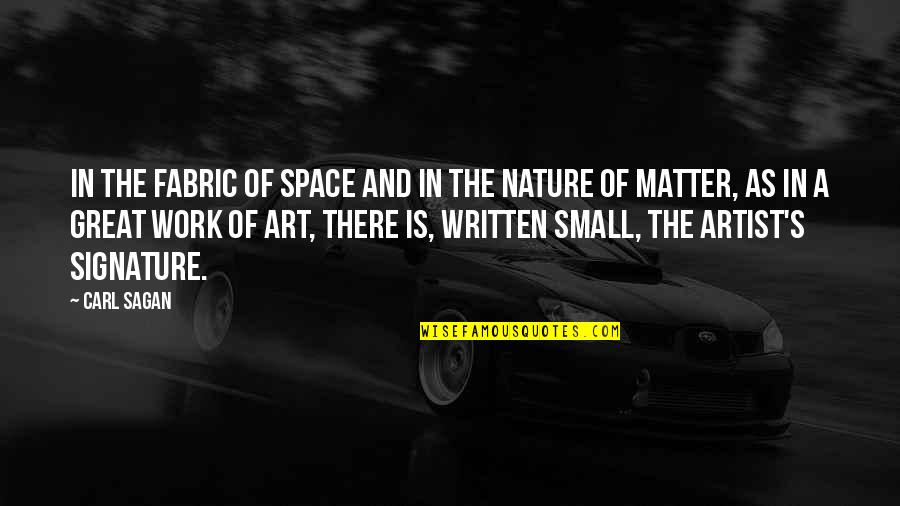 A Work Of Art Quotes By Carl Sagan: In the fabric of space and in the