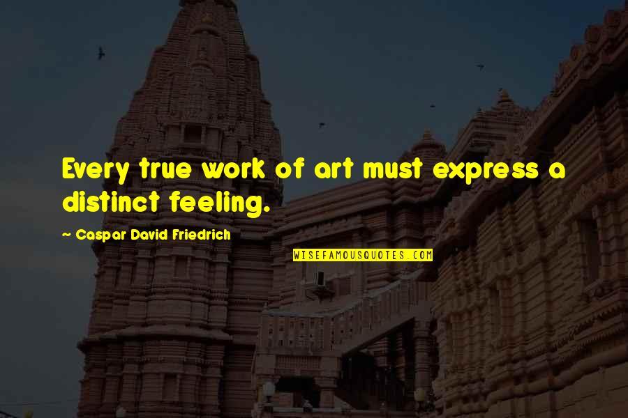 A Work Of Art Quotes By Caspar David Friedrich: Every true work of art must express a