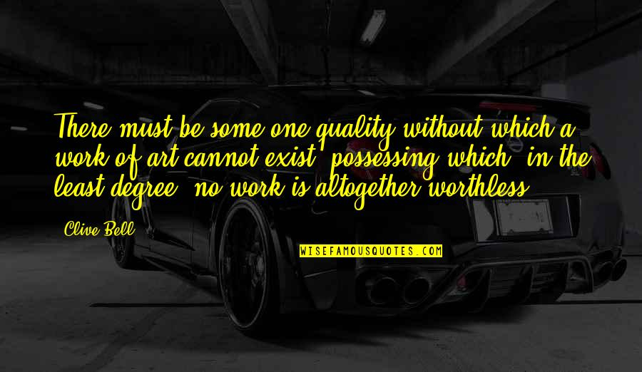 A Work Of Art Quotes By Clive Bell: There must be some one quality without which