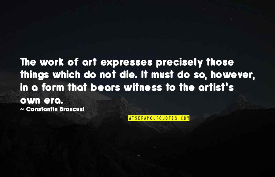 A Work Of Art Quotes By Constantin Brancusi: The work of art expresses precisely those things