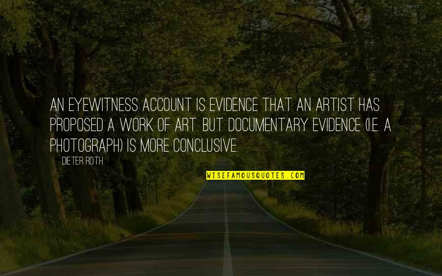 A Work Of Art Quotes By Dieter Roth: An eyewitness account is evidence that an artist