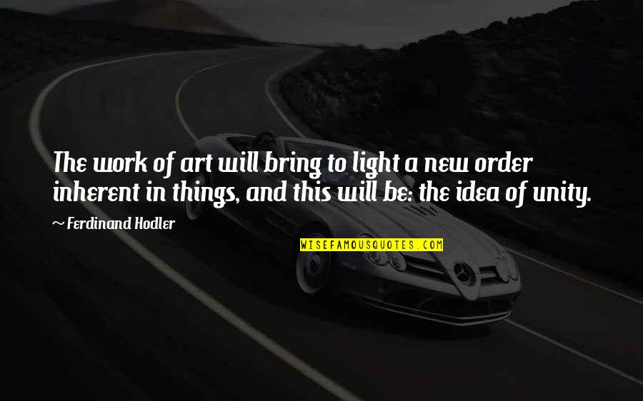 A Work Of Art Quotes By Ferdinand Hodler: The work of art will bring to light