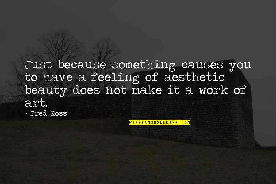 A Work Of Art Quotes By Fred Ross: Just because something causes you to have a