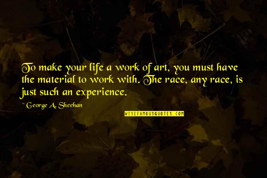 A Work Of Art Quotes By George A. Sheehan: To make your life a work of art,