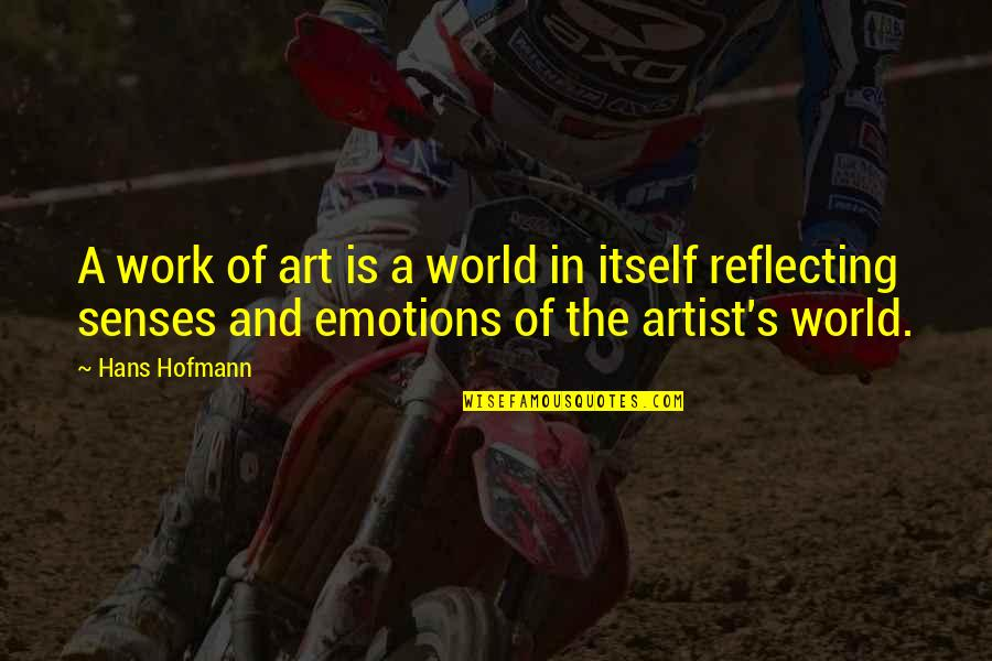 A Work Of Art Quotes By Hans Hofmann: A work of art is a world in