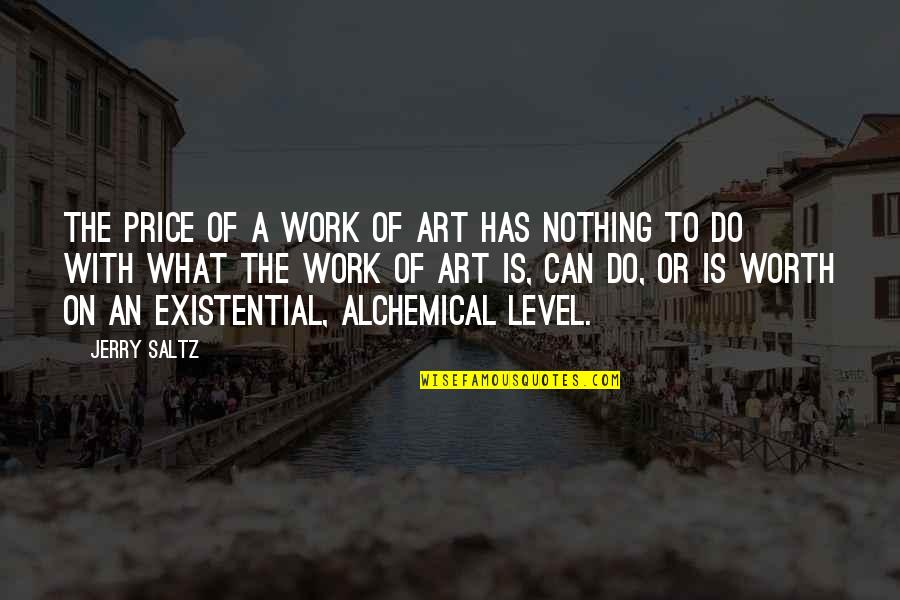 A Work Of Art Quotes By Jerry Saltz: The price of a work of art has