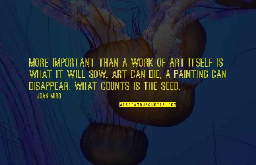 A Work Of Art Quotes By Joan Miro: More important than a work of art itself