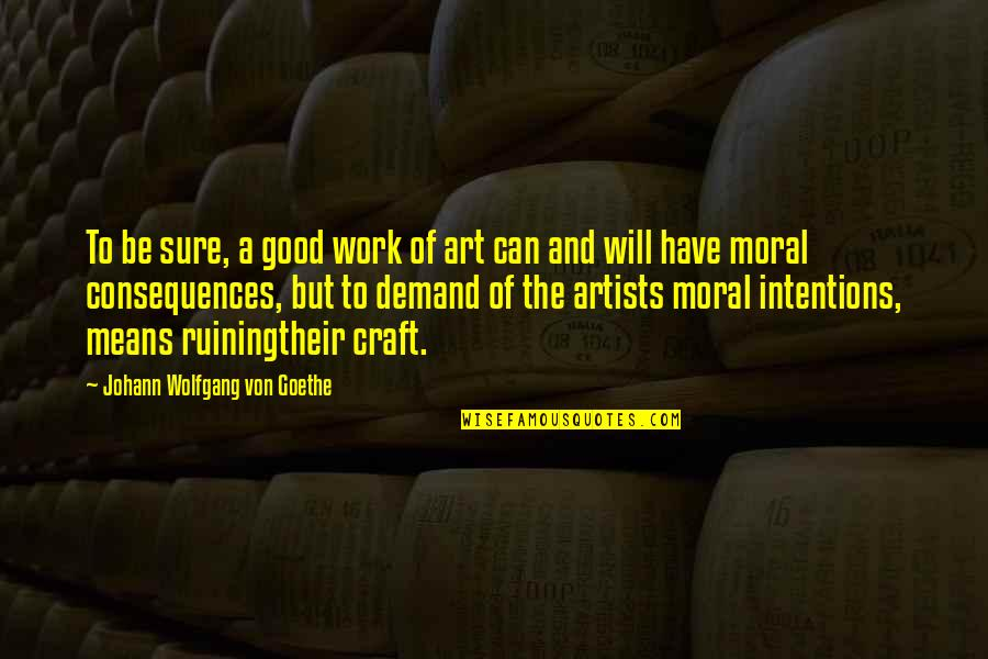 A Work Of Art Quotes By Johann Wolfgang Von Goethe: To be sure, a good work of art