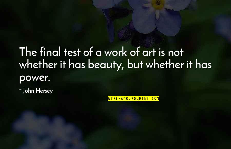 A Work Of Art Quotes By John Hersey: The final test of a work of art