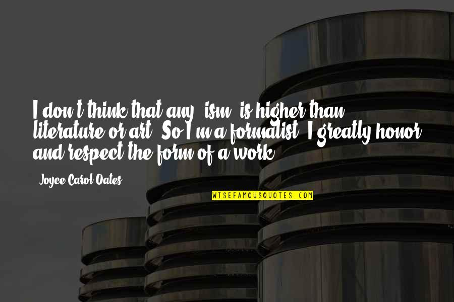 A Work Of Art Quotes By Joyce Carol Oates: I don't think that any 'ism' is higher