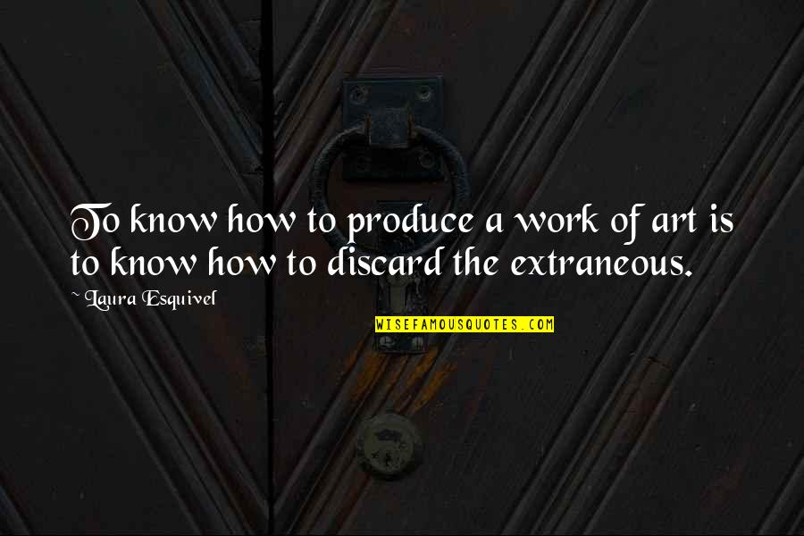 A Work Of Art Quotes By Laura Esquivel: To know how to produce a work of