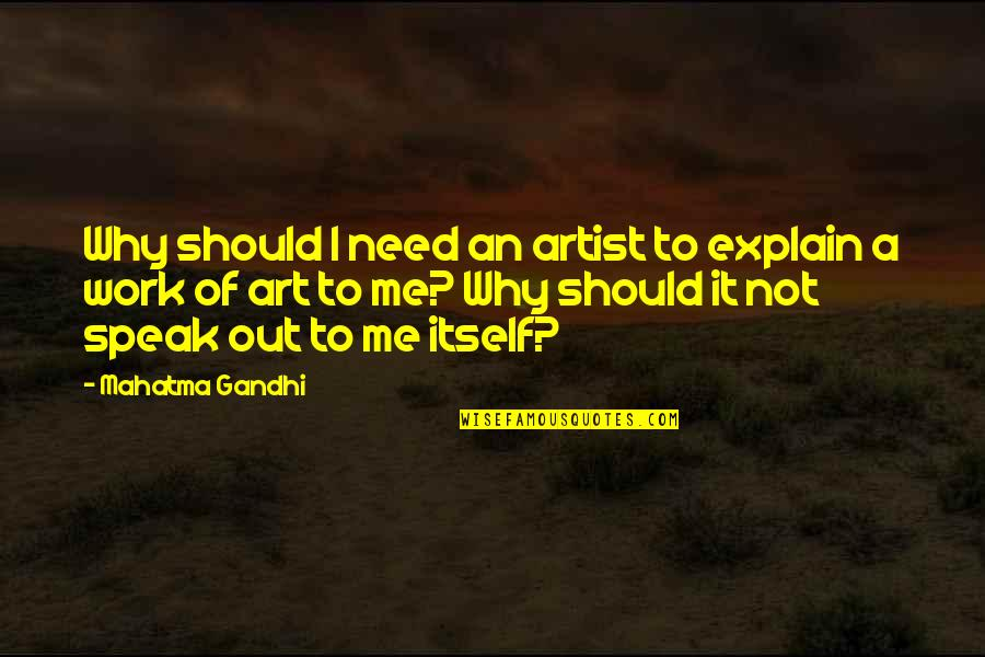 A Work Of Art Quotes By Mahatma Gandhi: Why should I need an artist to explain