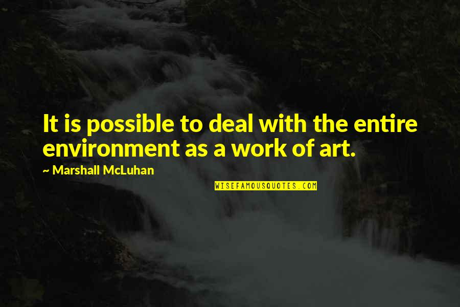 A Work Of Art Quotes By Marshall McLuhan: It is possible to deal with the entire