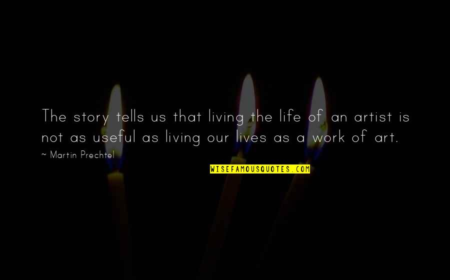 A Work Of Art Quotes By Martin Prechtel: The story tells us that living the life