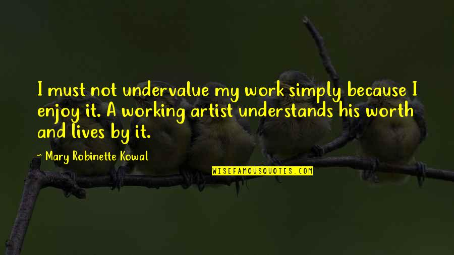 A Work Of Art Quotes By Mary Robinette Kowal: I must not undervalue my work simply because