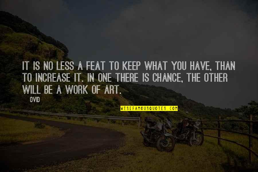 A Work Of Art Quotes By Ovid: It is no less a feat to keep