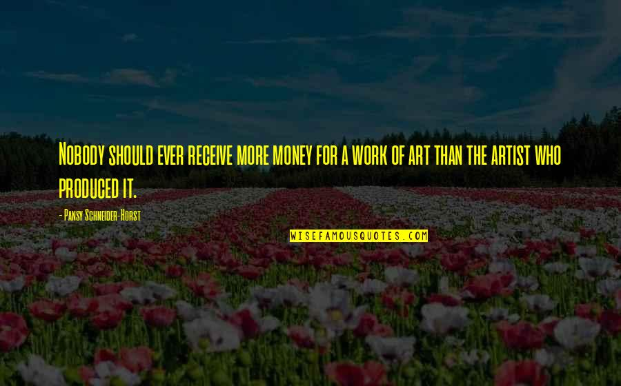 A Work Of Art Quotes By Pansy Schneider-Horst: Nobody should ever receive more money for a